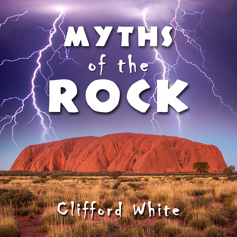Myths of the Rock by Clifford White